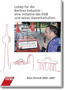 Deckblatt der Broschüre: Lobby für die Berliner Industrie – eine Initiative des DGB und seiner Gewerkschaften - Eine Chronik 2005-2007