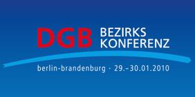 SChriftgrafik: DGB Bezirkskonferenz Berlin-Brandenburg 29.-30.01.2010