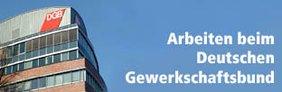 Arbeiten beim DGB: Stellenausschreibungen - Praktika beim DGB-Bezirk und beim DGB-Bundesvorstand in Berlin